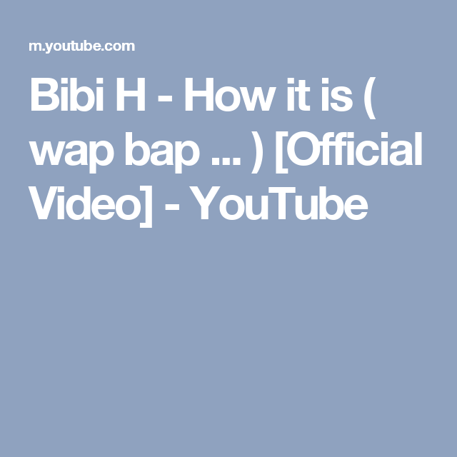Bibi H How It Is Wap Bap Official Video Youtube