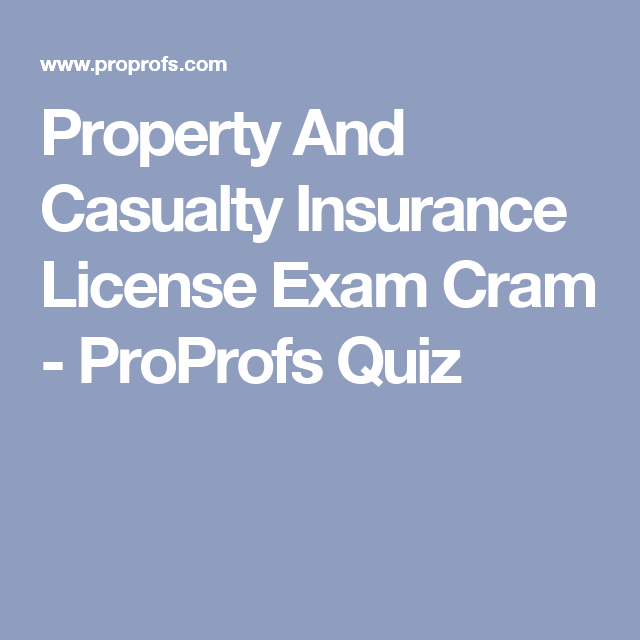 Property And Casualty Insurance License Exam Cram Proprofs Quiz
