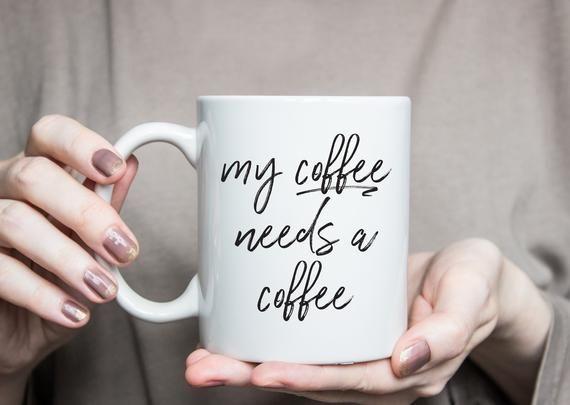 My Coffee Needs A Coffee - Funny Coffee Mug, Cute Coffee Mug, Coffee Gift, Custom Mug #custommugs
