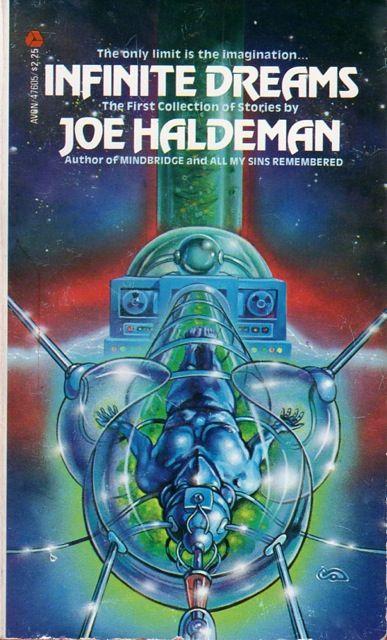 Publication: Infinite Dreams Authors: Joe Haldeman Year: 1979-10-00 ISBN: 0-380-47605-3 [978-0-380-47605-3] Publisher: Avon Cover: Clyde Caldwell