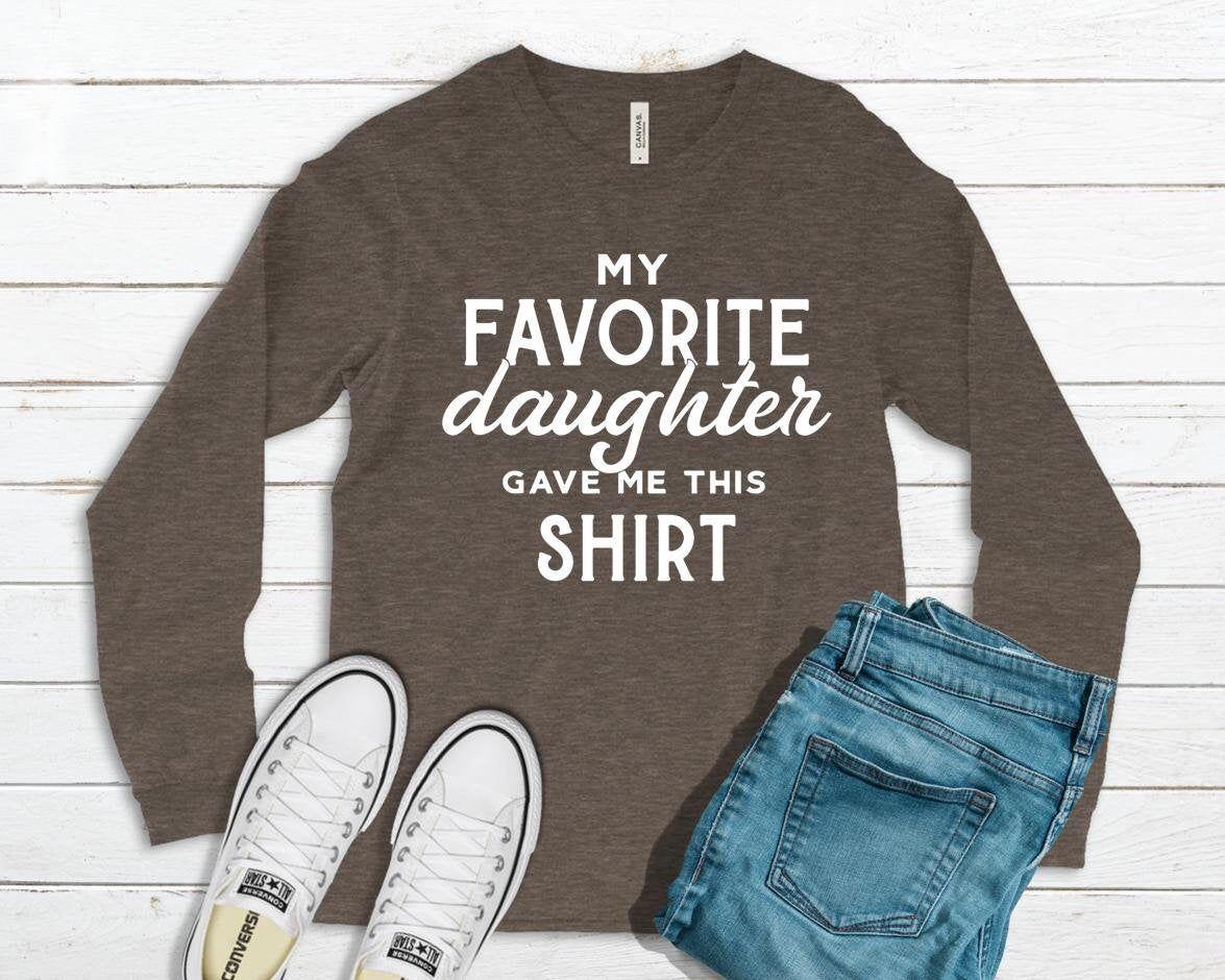 Long Sleeve Shirt My Favorite Daughter Gave Me This Tee Shirt Design