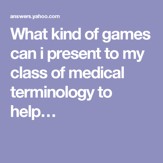 What kind of games can i present to my class of medical