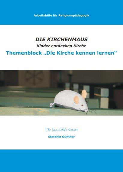 """Arbeitshilfe aus der Reihe """"Die Kirchenmaus""""; Themenheft: Die Kirche kennen lernen"""