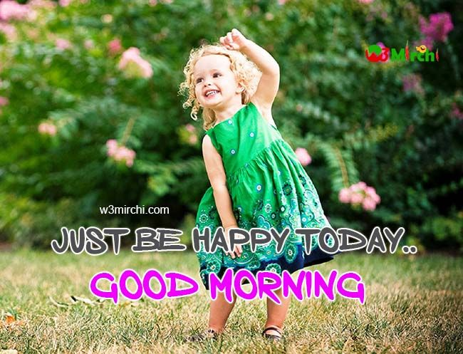 Just Be Happy Today Good Morning Daughter Morning Girl Beautiful Morning Pictures