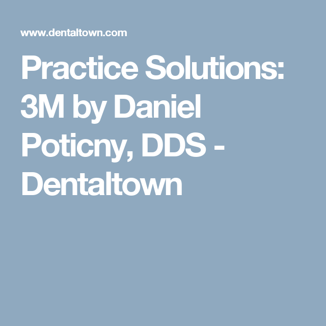 Practice Solutions 3m By Daniel Poticny Dds Dentaltown Dds