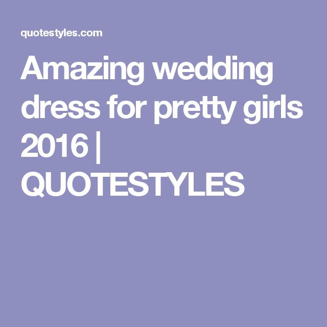 Amazing wedding dress for pretty girls 2016   QUOTESTYLES