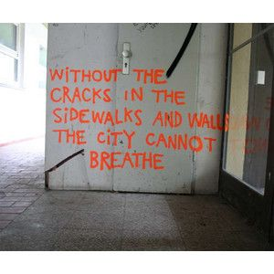 graffiti quote city graffiti quote breathe Without the cracks in the sidewalks and walls the city cannot breathe