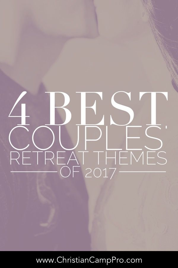 4 Best Couples Retreat Themes For 2017 Christian Camp Pro Couples Retreats Retreat Themes Marriage Seminars