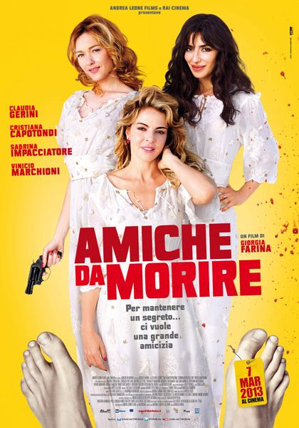 Amiche Da Morire Un Film Di Giorgia Farina Con Claudia Gerini Cristiana Capotondi Marina Confalone Sabrina Impacciatore Film Amici Cinema