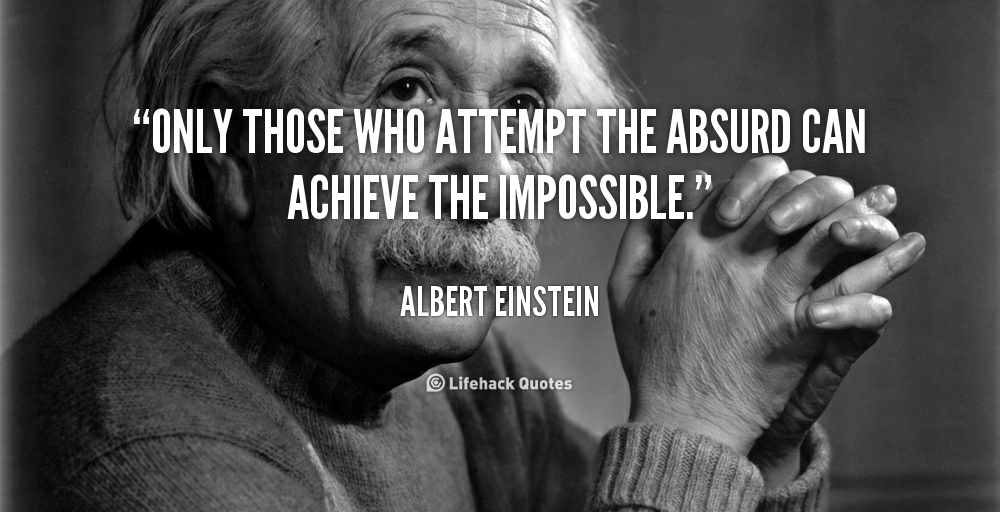 Only Those Who Attempt The Absurd Can Achieve The Impossible Albert Einstein At Lifehack Quotesalbert Einste Albert Einstein Quotes Einstein Quotes Einstein