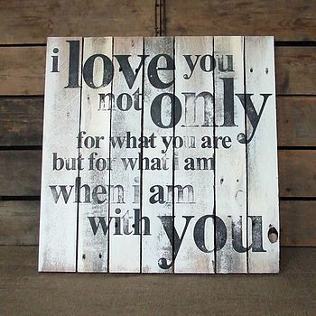 I love you not only for what you are but for what I am with you.