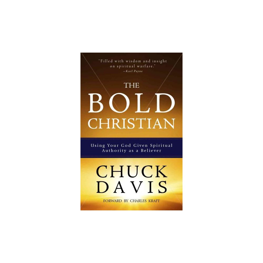 Bold Christian : Using Your God Given Spiritual Authority As a
