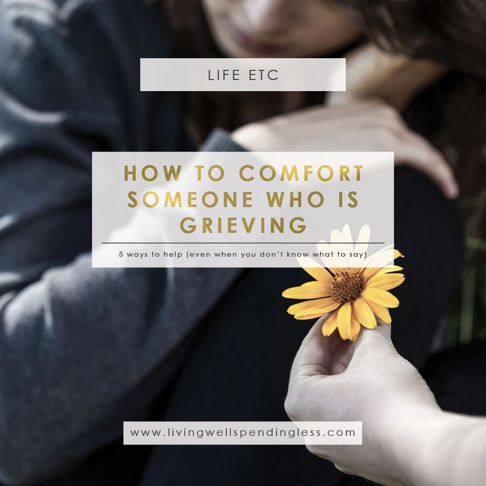 5 Ways to Comfort Someone Who is Grieving Grief quotes