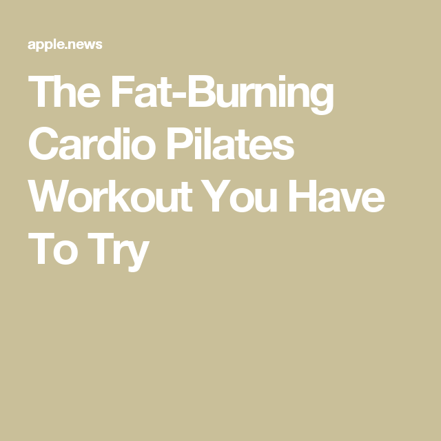 The Fat-Burning Cardio Pilates Workout You Have To Try — Prevention #cardiopilates
