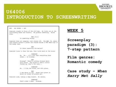 U64006 INTRODUCTION TO SCREENWRITING WEEK 5 Screenplay paradigm (3): 7-step pattern Film genres: Romantic comedy Case study – When Harry Met Sally.