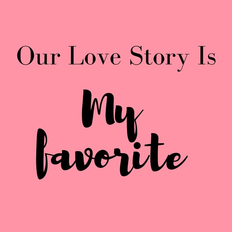 Our Love Story Is My Favorite Love Quote Wwwreasonswhyilovecom