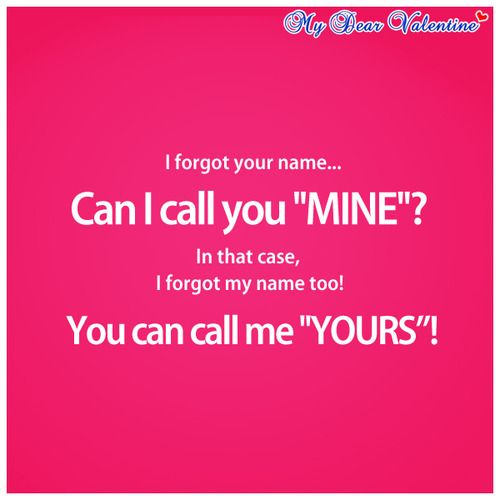 I Forgot Your Name Can I Call You Mine In That Romantic Pick Up Lines Pick Up Line Jokes Pick Up Lines Cheesy