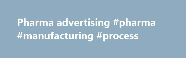 Pharma advertising #pharma #manufacturing #process   pharmacy