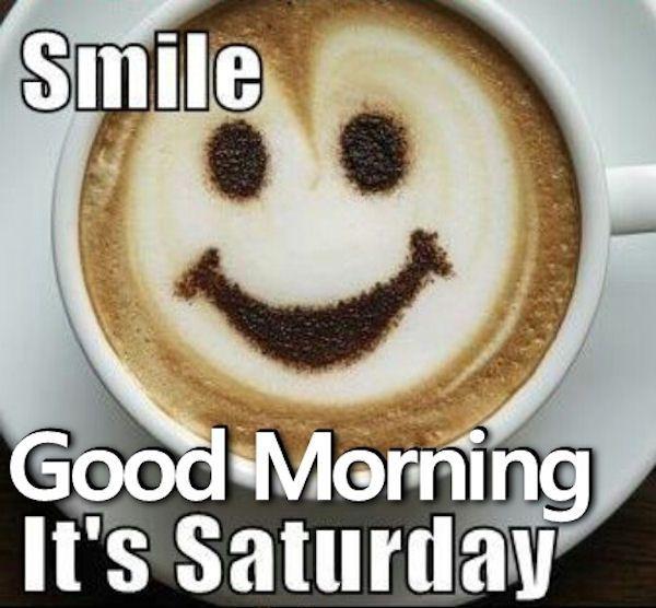 Smile Good Morning It S Saturday Good Morning Saturday Saturday Quotes Good Morning Quotes H Good Morning Saturday Morning Quotes Funny Saturday Morning Quotes