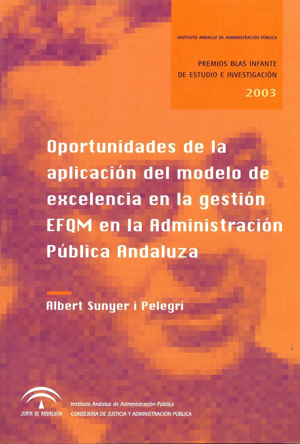 Oportunidades De La Aplicación Del Modelo De Excelencia En La Gestión Efqm En La Administración Pública Andaluza Albert Suny Administracion Gestion Instituto
