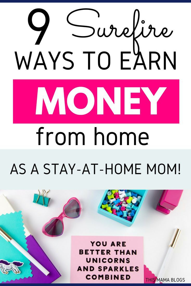 9 Surefire Ways to Earn Money from Home as a Stay-at-Home Mom ...