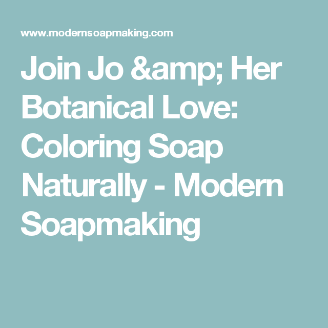 Join Jo & Her Botanical Love: Coloring Soap Naturally | Join