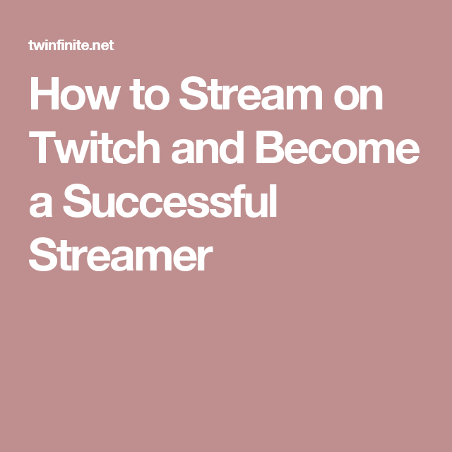 How To Stream On Twitch And Become A Successful Streamer Twitch Streamers How To Become