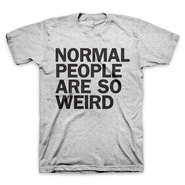 """""""Normal People Are So Weird"""" T-Shirt by WORDS BRAND™"""