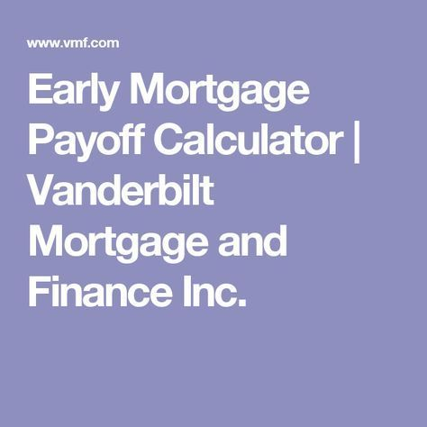 Early Mortgage Payoff Calculator Vanderbilt Mortgage and Finance