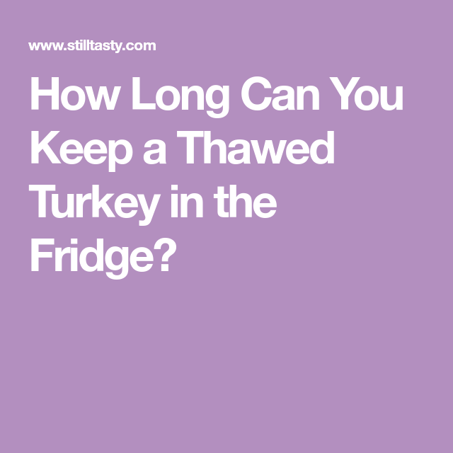 How Long Can You Keep a Thawed Turkey in the Fridge?   Canning, Turkey, Fridge