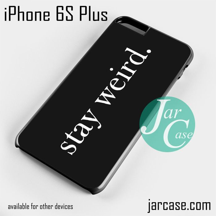 Stay Weird Quotes Phone case for iPhone 6S Plus and other iPhone devices