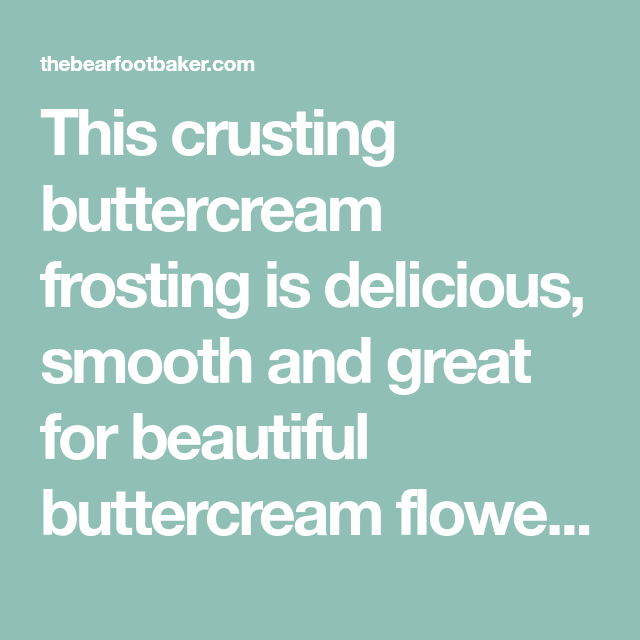 How to Make Crusting Buttercream that Actually Sets Firm   The Bearfoot Baker