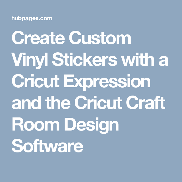 Create Custom Vinyl Stickers with a Cricut Expression and the Cricut