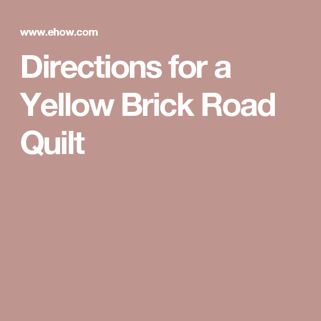 Directions For A Yellow Brick Road Quilt Yellow Brick Road Quilts Brick Road