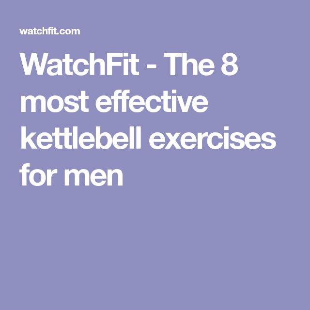 6a68d5b7641 The 8 most effective kettlebell exercises for men. WatchFit ...