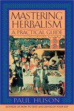 Mastering Herbalism: A Practical Guide by Paul Huson
