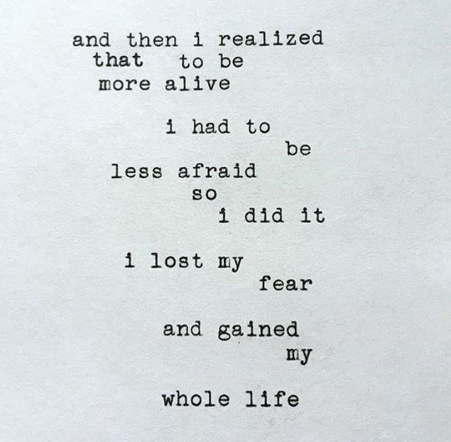 I Lost My Fear And Gained My Whole Life.