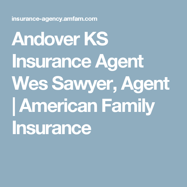 Andover Ks Insurance Agent Wes Sawyer Agent American Family