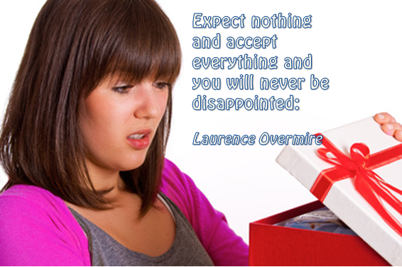 Expect nothing and accept everything and you will never be disappointed: Laurence Overmire