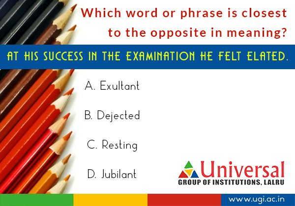 Which Word or Phrase is closest to the opposite in meaning