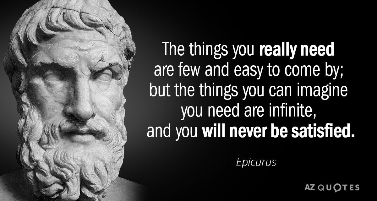 Epicurus quote: The things you really need are few and ...