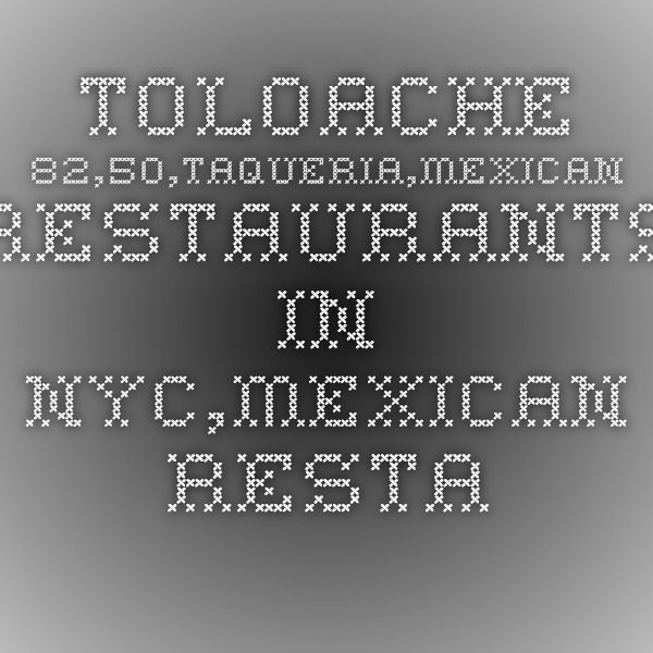 Toloache Is One Of The Best Mexican Restaurants Nyc Located In Midtwon Downtown Upper East Side