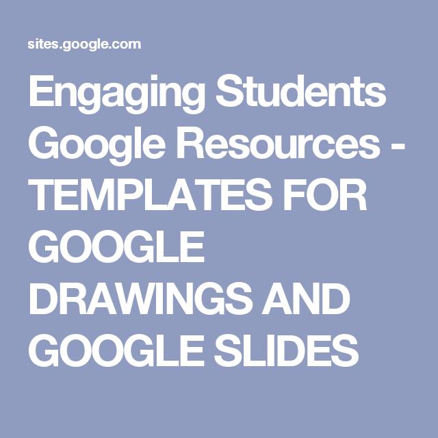 engaging students google resources templates for google drawings and google slides