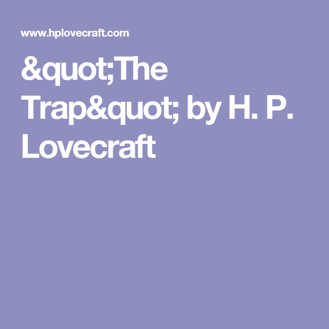 """""""The Trap"""" by H. P. Lovecraft"""