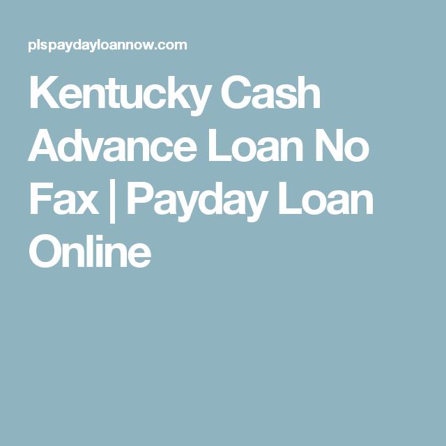Kentucky Cash Advance Loan No Fax Payday Loan Online Cash Advance Loans Payday Loans Online Payday