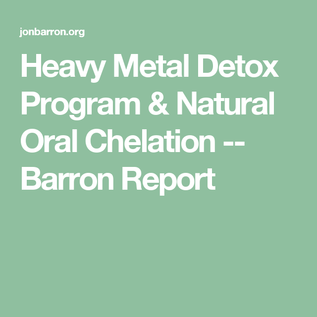 Heavy Metal Detox Program & Natural Oral Chelation -- Barron Report