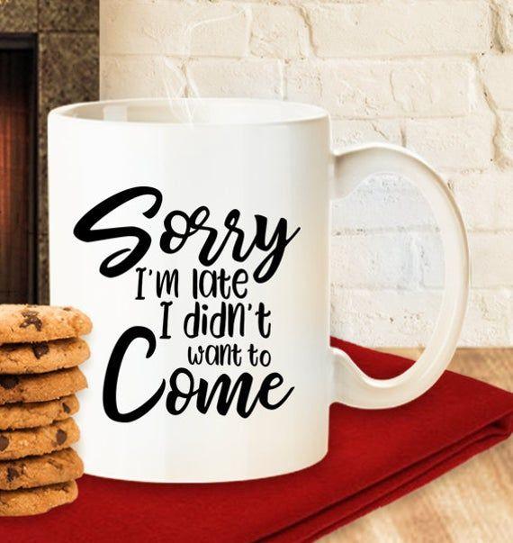 Sorry I'm Late I Didnt Want To Come mug, Funny Coffee Mug, Tea Mug, Gift Idea, Secret Santa Office Gift, Guest, Visitor, Party, Dinner #secretsantaideasforwork