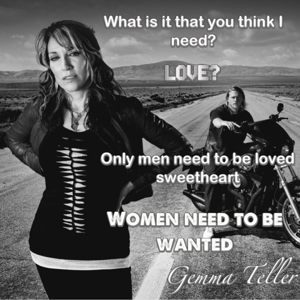 Sons of Anarchy. Old lady Gemma Teller quote. | Men need