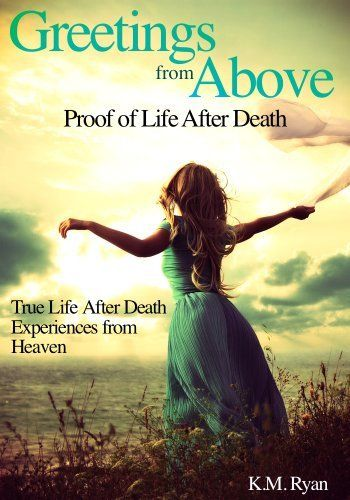 Greetings From Above: Proof of Life After Death, http://www.amazon.com/dp/B007QXQC2E/ref=cm_sw_r_pi_awdm_vWMdtb1GWA98Z
