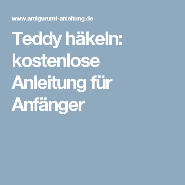 Teddy häkeln: kostenlose Anleitung für Anfänger | Häkeln | Pinterest ...